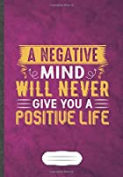 A Negative Mind Will Never Give You a Positive Life: Funny Lined Notebook Journal For Workout Gym Motivation, Unique Special Inspirational Saying Birthday Gift Practical B5 7x10 110 Pages