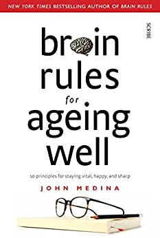 Brain Rules for Ageing Well: 10 principles for staying vital, happy, and sharp by [Medina, John]