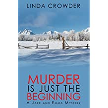 Murder is Just the Beginning (A Jake and Emma Mystery Book 1)