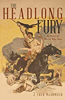 The Headlong Fury: A Novel of World War One