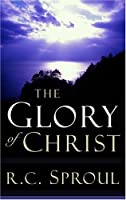 The Glory of Christ (R. C. Sproul Library)