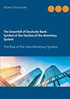 The Downfall of Deutsche Bank - Symbol of the Decline of the Monetary System: The Rise of the new Monetary System