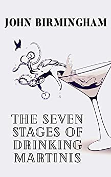 The Seven Stages of Drinking Martinis by [Birmingham, John]