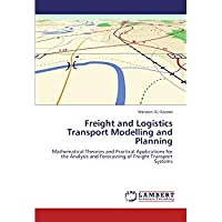Freight and Logistics Transport Modelling and Planning: Mathematical Theories and Practical Applications for the Analysis and Forecasting of Freight Transport Systems【洋書】 [並行輸入品]