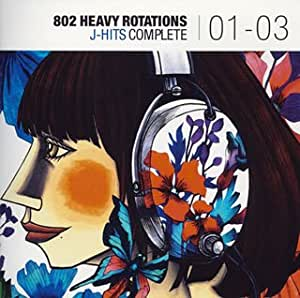 802 HEAVY ROTATIONS~J-HITS COMPLETE'01~'03