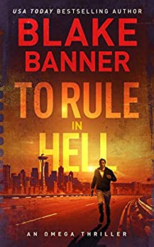 To Rule in Hell - An Omega Thriller (Omega Series Book 6) by [Banner, Blake]