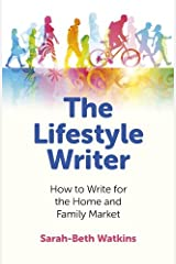 The Lifestyle Writer: How to Write for the Home and Family Market Kindle Edition