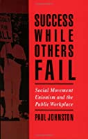 Success While Others Fail: Social Movement Unionism and the Public Workplace (ILR Press Books)