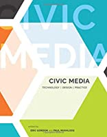 Civic Media: Technology, Design, Practice (The MIT Press)