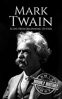 Mark Twain: A Life From Beginning to End (Biographies of American Authors Book 2) by [History, Hourly]