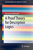 A Proof Theory for Description Logics (SpringerBriefs in Computer Science)
