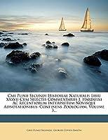Caii Plinii Secundi Historiae Naturalis Libri XXXVII Cum Selectis Commentariis J. Harduini AC Recentiorum Interpretum Novisque Adnotationibus: Continens Zoologiam, Volume 3...