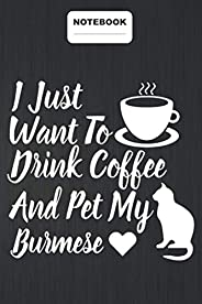 """I Just Want To Drink Coffee And Pet My Burmese: Notebook Diary Journal ,110 Pages ,6"""" x 9"""",Matte Finish C"""