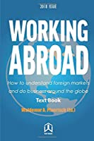 Working Abroad: How to understand foreign markets and do business around the globe -2018 Edition