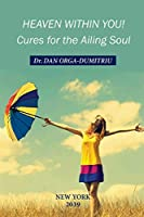 Heaven Within You!: Cures For The Ailing Soul
