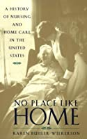 No Place Like Home: A History of Nursing and Home Care in the United States by Karen Buhler-Wilkerson(2003-02-04)
