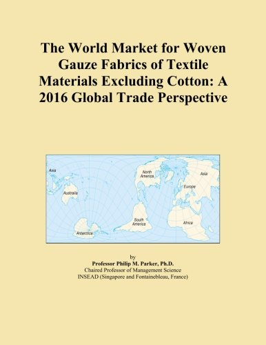 The World Market for Woven Gauze Fabrics of Textile Materials Excluding Cotton: A 2016 Global Trade Perspective