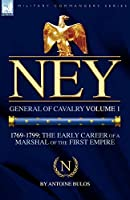 Ney: General of Cavalry Volume 1-1769-1799: the Early Career of a Marshal of the First Empire (Military Commanders)