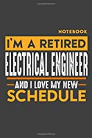 "Notebook  ELECTRICAL ENGINEER: I'm a retired ELECTRICAL ENGINEER and I love my new Schedule - 120 LINED Pages - 6"" x 9"" - Retirement Journal"