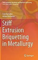 Stiff Extrusion Briquetting in Metallurgy (Topics in Mining, Metallurgy and Materials Engineering)