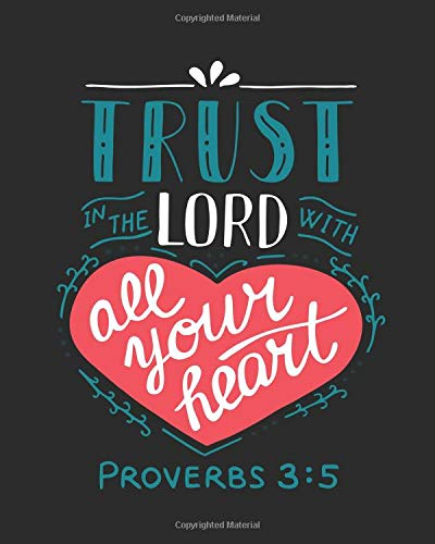 Proverbs 3:5 Trust in the Lord...