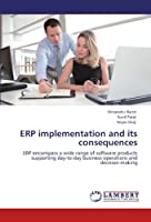 ERP implementation and its consequences: ERP encompass a wide range of software products supporting day-to-day business operations and decision-making