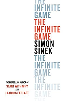 The Infinite Game: How Great Businesses Achieve Long-lasting Success by [Sinek, Simon]