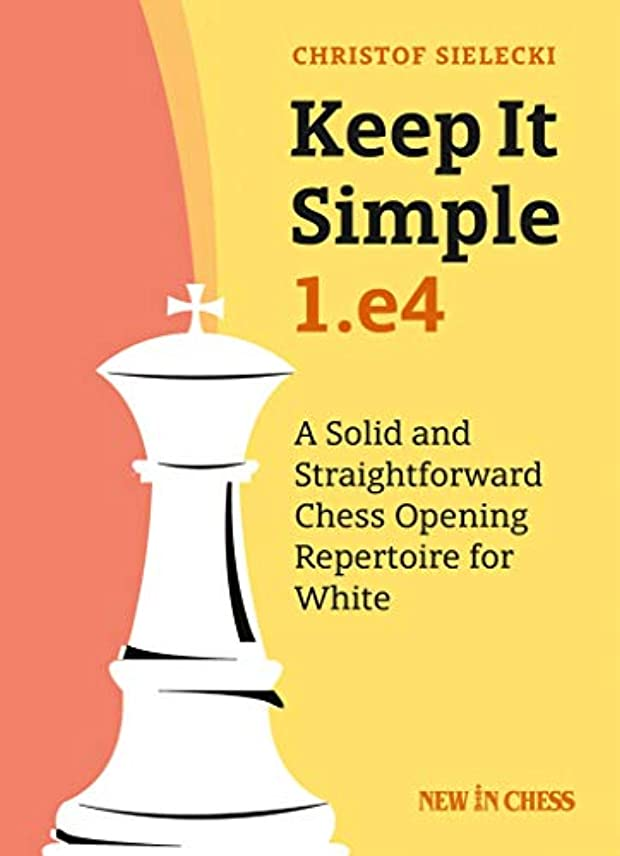 追記入浴奨学金Keep it Simple: 1.e4: A Solid and Straightforward Chess Opening Repertoire for White (English Edition)