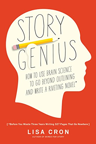 edcf5869686c Story Genius  How to Use Brain Science to Go Beyond Outlining and Write a  Riveting Novel (Before You Waste Three Years Writing 327 Pages That Go  Nowhere) ...
