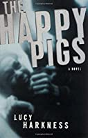 The Happy Pigs: A Novel