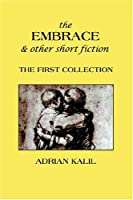 The Embrace And Other Short Fiction: The First Collection