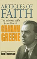 Articles of Faith: The Collected Tablet Journalism of Graham Greene