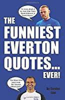 The Funniest Everton Quotes... Ever!