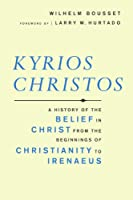 Kyrios Christos: A History of the Belief in Christ from the Beginnings of Christianity to Irenaeus (Library of Early Christology)