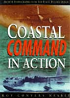 Raf Coastal Command in Action 1939-1945: Archive Photographs from the Public Record Office