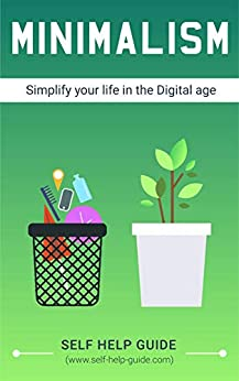 Minimalism: How to Simplify your life in the Digital age & gain inner fulfilment by [Guide, Self Help]
