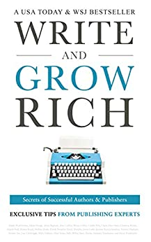 Write and Grow Rich: Secrets of Successful Authors and Publishers (Exclusive Tips from Publishing Experts) by [Rutkowska, Alinka, Houge, Adam, Bigwarfe, Alexa, Collins, Amy, Pyle, Caitlin, Diaz-Ortiz, Claire, Kloser, Christine, Hall, Daniel, Kozik, Donna, Doepker, Derek]