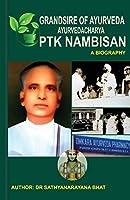 Grandsire of Ayurveda Ayurvedacharya Ptk Nambisan a Biography