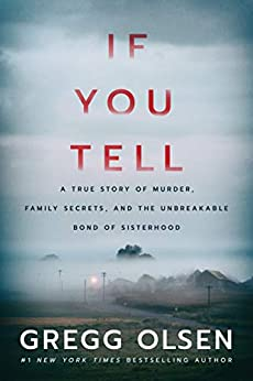 If You Tell: A True Story of Murder, Family Secrets, and the Unbreakable Bond of Sisterhood by [Olsen, Gregg]
