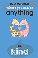 In A World Where You Can Anything Be Kind: Cute Giraffe Lovers Journal / Notebook / Diary / Birthday Gift (6x9 - 110 Blank Lined Pages)