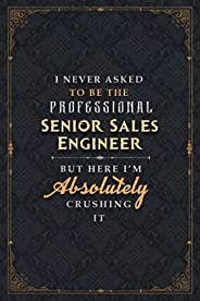 Senior Sales Engineer Notebook Planner - I Never Asked To Be The Professional Senior Sales Engineer But Here I