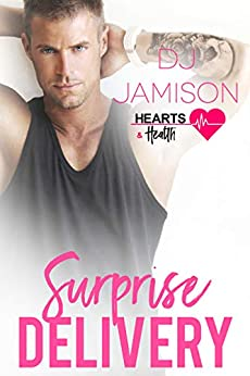 Surprise Delivery (Hearts and Health Book 5) by [Jamison, DJ]