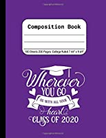 Wherever You Go, Go With All Your Heart - Class of 2020: Blank Composition Notebook for Class of 2020 Seniors, 2020 Graduation Gift, Lined Journal 100 Pages, College Rule Book, Purple