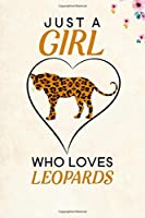 "Just a girl who loves Leopards: Blank Lined Journal Notebook, 6"" x 9"", Leopard journal, Leopard notebook, Ruled, Writing Book, Notebook for Leopard lovers, Leopard Gifts"
