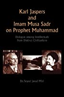 Karl Jaspers and Imam Musa Sadr on Prophet Muhammad: Dialogue Among Intellectuals from Distinct Civilizations