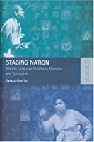 Staging Nation: English Language Theatre In Malaysia And Singapore