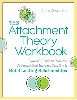The Attachment Theory Workbook: Powerful Tools to Promote Understanding, Increase Stability, and Build Lasting Relationships by [Chen LMFT, Annie]