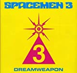 Dreamweapon by Spacemen 3 (2004-10-05) 【並行輸入品】