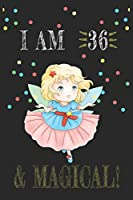 I AM 36 and Magical !! Fairy Notebook: A NoteBook For Fairy  Lovers , Birthday & Christmas Present For Fairy Lovers , 36 years old Gifts