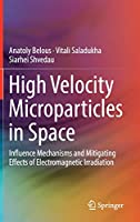 High Velocity Microparticles in Space: Influence Mechanisms and Mitigating Effects of Electromagnetic Irradiation